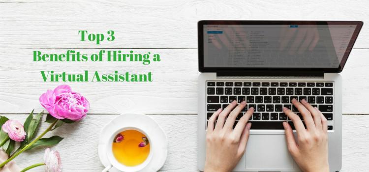 Top 3 Benefits of Hiring a Virtual Assistant